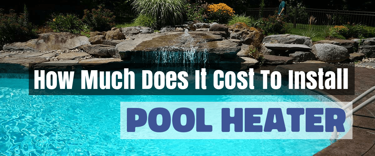 How Much Does It Cost To Install POOL HEATER
